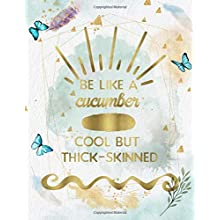 Be Like A Cucumber, Cool But Thick-Skinned: Life Inspirational Quotes Writing Journal/Notebook for Men & Women. Perfect Gifts for Him & Her Which ... & Saying. (Watercolor Design) (Life Quotes) (Paperback)