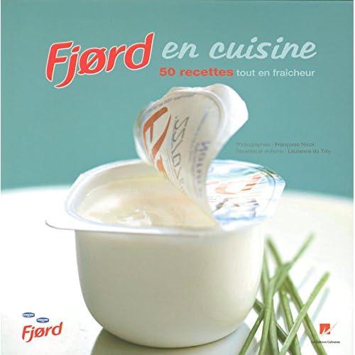 Fjord en cuisine 50 recettes tout en fraicheur