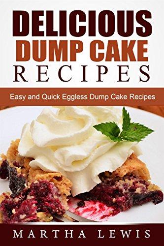 Delicious Dump Cake Recipe Book: Easy and Quick Eggless Dump Cake Recipes (English Edition)