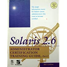 SOLARIS 2.6 ADMINISTRATOR CERTIFICATION TRAINING GUIDE: PT. 1 (TRAINING GUIDES)