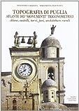 Topografia di Puglia. Atlante dei «Monumenti» trigonometrici. Chiese, castelli, torri, fari, architetture rurali