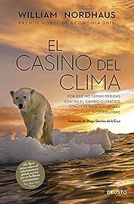 El casino del clima: Por qué no tomar medidas contra el cambio climático conlleva riesgo y genera incertidumbre par William Nordhaus