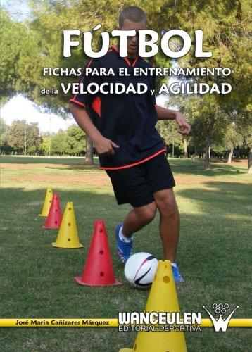 Fútbol: Fichas Para El Entrenamiento De La Velocidad Y Agilidad por Jos_ MarÕa CaÐizares Màrquez