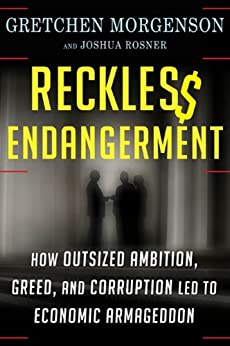 Reckless Endangerment: How Outsized Ambition, Greed, and Corruption Led to Economic Armageddon par [Morgenson, Gretchen, Rosner, Joshua]