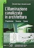 L'illuminazione canalizzata in architettura. Progettazione, tecniche, esempi.