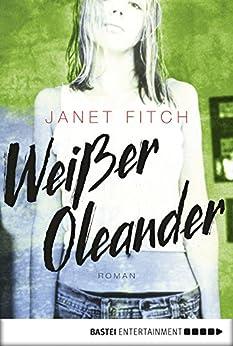 Weißer Oleander: Roman von [Fitch, Janet]
