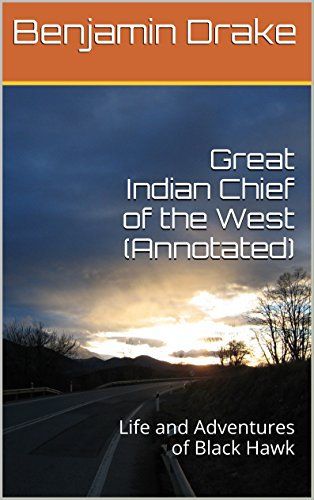 great-indian-chief-of-the-west-annotated-life-and-adventures-of-black-hawk-english-edition