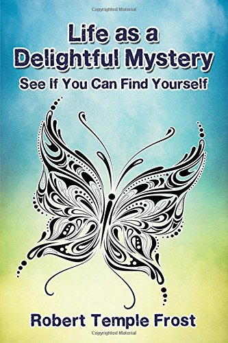 Life as a Delightful Mystery: See If You Can Find Yourself por Robert  Temple Frost