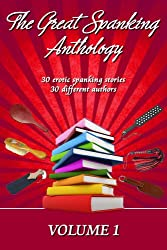The Great Spanking Anthology: Volume 1: 30 erotic spanking stories