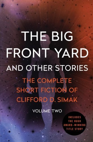 The Big Front Yard: And Other Stories (The Complete Short Fiction of Clifford D. Simak) by Clifford D. Simak (2016-08-02)