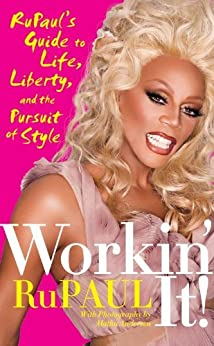 Workin' It!: RuPaul's Guide to Life, Liberty, and the Pursuit of Style by [RuPaul]