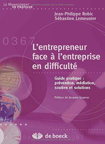 L'entrepreneur face à l'entreprise en difficulté : Guide pratique : prévention, remédiation, soutien et solutions