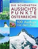 Die schönsten Aussichtspunkte Österreichs: 100 Ausflüge mit dem Auto