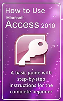 How to Use Microsoft Access 2010 by [Strong, Gerard]
