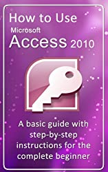 How to Use Microsoft Access 2010 (English Edition)