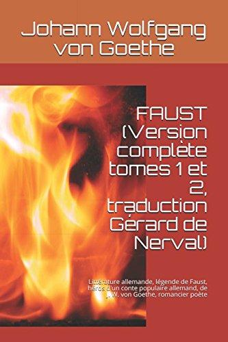 FAUST (Version complète tomes 1 et 2, traduction Gérard de Nerval): Littérature allemande, légende de Faust, héros d'un conte populaire allemand, de J. W. von Goethe, romancier poète