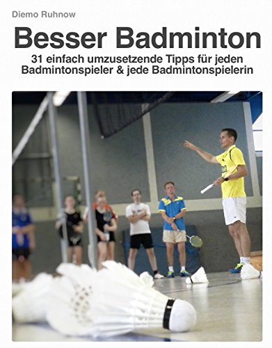 Besser Badminton: 31 einfach umzusetzende Tipps für jeden Badmintonspieler und jede Badmintonspielerin (Das Kleine Buch der Trainingstipps 2) (German Edition) por Ruhnow Diemo