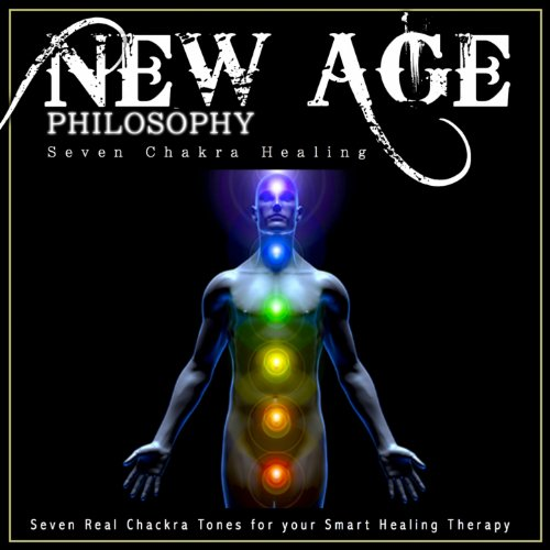 New Age Philosophy: Seven Chakra Healing (Seven Real Chackra Tones for Your Smart Healing Therapy)
