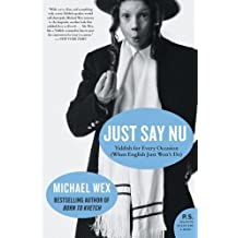 Just Say Nu: Yiddish for Every Occasion (When English Just Won't Do) by Michael Wex (2008-09-09)