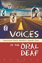 Voices of the Oral Deaf: Fourteen Role Models Speak Out by Jim Reisler (2002-06-30)