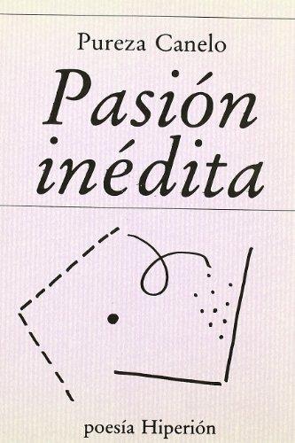 Pasión inédita (Poesía Hiperión) por Pureza Canelo Gutierrez
