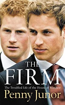 The Firm: The Troubled Life of the House of Windsor by [Junor, Penny]