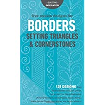 Free-Motion Designs for Borders, Setting Triangles & Cornerstones: 125 Designs from Natalia Bonner, Christina Cameli, Laura Lee Fritz, Cheryl Snyder, Hari Walner, and Angela Walters!