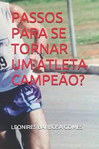 PASSOS PARA SE TORNAR UM ATLETA CAMPEÃO? por LEONIRES BARBOSA GOMES