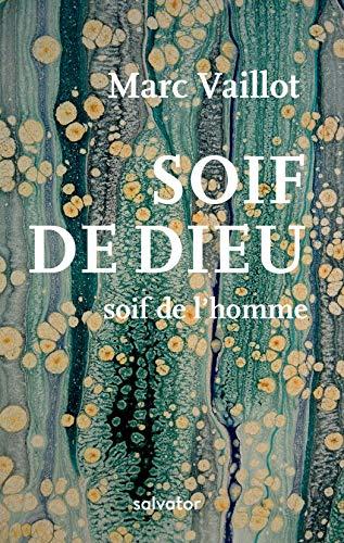 SOIF DE DIEU, SOIF DE L'HOMME par Vaillot Marc