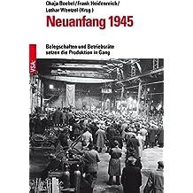Neuanfang 1945: Belegschaften und Betriebsräte setzen die Produktion in Gang