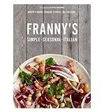 [(Franny's: Simple Seasonal Italian)] [ By (author) Andrew Feinberg, By (author) Francine Stephens, By (author) Melissa Clark ] [June, 2013]