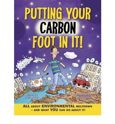 Putting your carbon foot in it! : all about environmental meltdown - and what you can do about it!