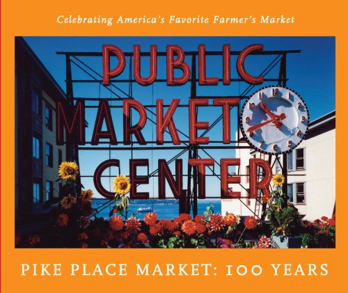 Pike Place Market: 100 Years