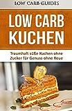 Low Carb KUCHEN: Traumhaft süße Kuchen ohne Zucker für Genuss ohne Reue. (Low Carb Desserts, Abnehmen mit Low Carb, Low Carb Vegetarisch, Low Carb Kochbuch, Low Carb Asiatisch)