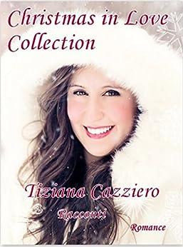 Christmas in love Collection - Romance di [Cazziero, Tiziana]