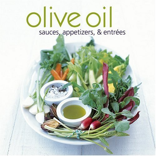 Olive Oil: Sauces, Appetizers, & Entrees by Ryland Peters & Small (2007-03-01)