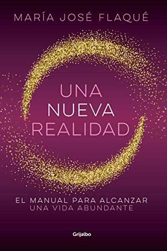 Una nueva realidad: El manual para alcanzar una vida abundante de [Flaqué, Maria