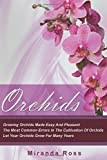 Orchids: Growing Orchids Made Easy and Pleasant. the Most Common Errors in the Cultivation of Orchids. Let Your Orchids Grow for Many Years: Volume 1 Gardening Techniques, Gardening in Pots