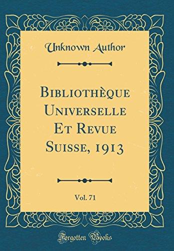 Bibliothèque Universelle Et Revue Suisse, 1913, Vol. 71 (Classic Reprint)