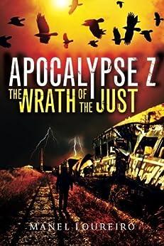 The Wrath of the Just (Apocalypse Z Book 3) by [Loureiro, Manel]