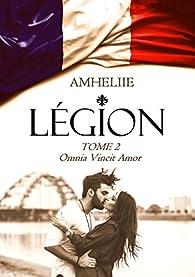 Légion, tome 2 : Omnia Vincit Amor par  Amélie C. Astier