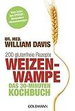 Weizenwampe - Das 30-Minuten-Kochbuch: 200 glutenfreie Rezepte - Vom Autor des SPIEGEL-Bestsellers