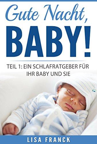 Gute Nacht, Baby! 1: Ein Schlafratgeber für Ihr Baby und Sie