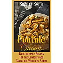 Poutine Cuisine: Basic to fancy recipes for the comfort food taking the world by storm (English Edition)
