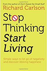 Stop Thinking, Start Living: Discover Lifelong Happiness (Book Artwork May Vary) Paperback