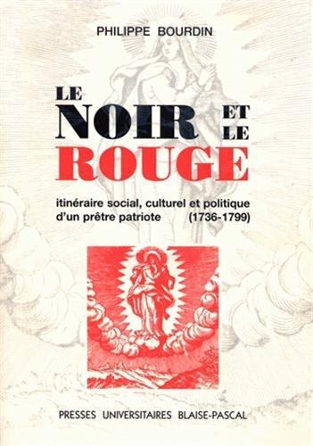 Le noir et le rouge. itineraire social, culturel et politique d'un prtre patriote, 1736-1799.