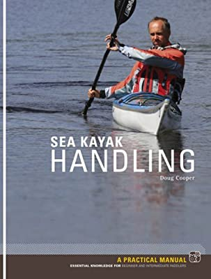 Sea Kayak Handling: A Practical Manual, Essential Knowledge for Beginner and Intermediate Paddlers from Pesda Press