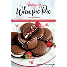Amazing Whoopie Pie Recipe Book: 25 Different Ways Available in this Whoopie Pie Cookbook for you to Try!