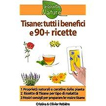 Tisane: tutti i benefici e 90+ ricette: Piccola guida digitale alle proprietà naturali e curative delle piante (eGuide Nature Vol. 4)