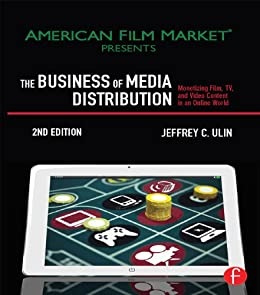 The Business of Media Distribution: Monetizing Film, TV and Video Content in an Online World par [Ulin, Jeff]